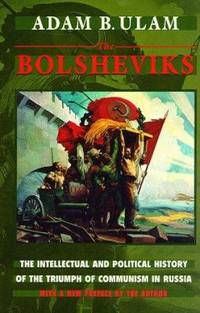 The Bolsheviks : The Intellectual and Political History of the Triumph of Communism in Russia  with a New Preface by the Author