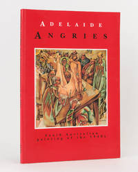 Adelaide Angries. South Australian Painting of the 1940s
