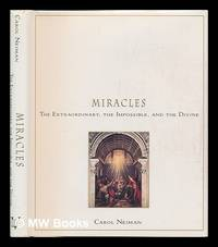 Miracles - the Extraordinary, the Impossible, and the Divine