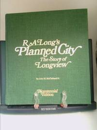 R.A. Long's Planned City, The Story of Longview