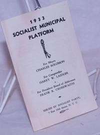 1933 Socialist municipal platform. For mayor, Charles Solomon. For comptroller Harry W. Laidler. For president Board of Aldermen, Frank R. Crosswaith