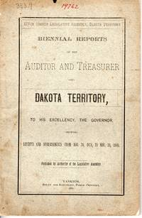 Biennial Reports of the Auditor and Treasure of Dakota Territory To His Excellency, The Governor