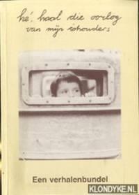 'Hé, haal die oorlog van mijn schouders' Een verhalenbundel