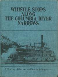 WHISTLE STOPS ALONG THE COLUMBIA RIVER NARROWS; A History of Burton and Surrounding Area