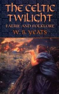 The Celtic Twilight : Faerie and Folklore