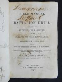 The Field Manual for Battalion Drill.  Containing the Exercises and Manoeuvres in the School of...
