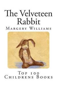 The Velveteen Rabbit : Or How Toys Become Real
