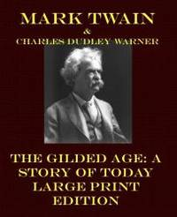 image of The Gilded Age: A Story of Today - Large Print Edition (Mark Twain Large Print)