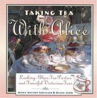 Taking Tea with Alice : Looking-Glass Tea Parties and Fanciful Victorian Teas