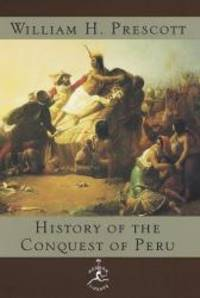 History of the Conquest of Peru (Modern Library) by William H. Prescott - 1998-04-07