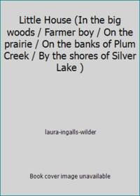 Little House (In the big woods / Farmer boy / On the prairie / On the banks of Plum Creek / By...