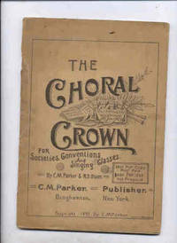 THE CHORAL CROWN FOR SOCIETIES, CONVENTIONS AND SINGING CLASSES