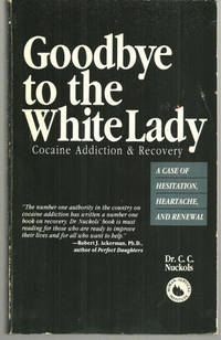 image of GOODBYE TO THE WHITE LADY Cocaine Addiction & Recovery : a Case of  Hesitation, Heartache, and Renewal