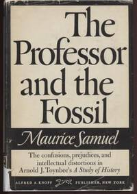 The Professor and the Fossil : Some observations on Aronald J. Toynbee's A  Study of History by  Maurice Samuel - Hardcover - 1956 - from E Ridge fine Books and Biblio.com