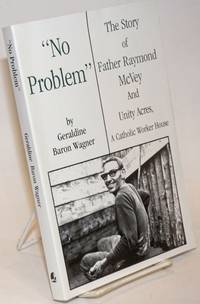 No problem. The story of Father Raymond McVey and Unity Acres, a Catholic Worker house by  Geraldine Baron Wagner - Paperback - 1998 - from Bolerium Books Inc., ABAA/ILAB and Biblio.com