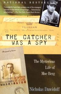 image of The Catcher Was a Spy : The Mysterious Life of Moe Berg