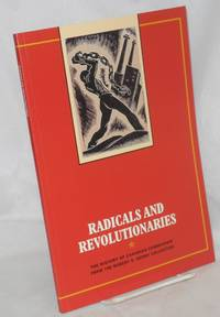 image of Radicals and Revolutionaries: The history of Canadian Communism from the Robert S. Kenny Collection by Sean Purdy.  With a biographical sketch of Robert S. Kenny. An exhibition held at the Thomas Fisher Rare Book Library, University of Toronto, April 27, 1998 - July 10, 1998