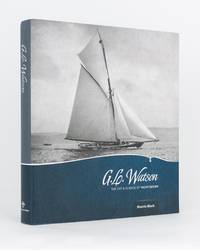 G.L. Watson. The Art & Science of Yacht Design