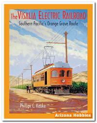 The Visalia Electric Railroad: Southern Pacific's Orange Grove Route