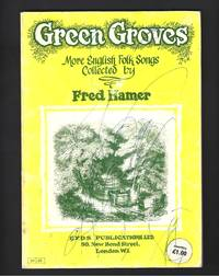 Green Groves :More English folk songs collected by Fred Hamer