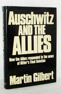 Auschwitz and The Allies by  Martin Gilbert - 1st Edition - 1981 - from Adelaide Booksellers and Biblio.com