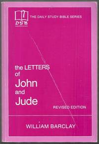 The Daily Study Bible Series. The Letters of John and Jude. Revised Edition