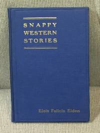 Snappy Western Stories by Elois Felicia Elden - 1926 - from My Book Heaven and Biblio.com