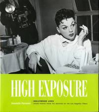 High Exposure : Hollywood Lives - Found Photos from the Archives of the Los Angeles Times
