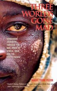 image of Three Worlds Gone Mad : Dangerous Journeys Through the War Zones of Africa, Asia and the South Pacific