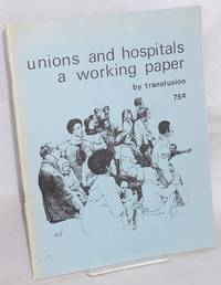 Unions and hospitals: a working paper by Transfusion - 1974 - from Bolerium Books Inc., ABAA/ILAB (SKU: 125758)
