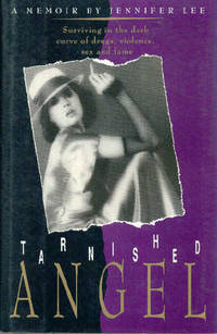 Tarnished Angel, A Memoir : Surviving in the Dark Curve of Drugs, Violence, Sex and Fame