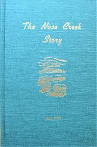 The Nose Creek Story From 1792. as Prepared and Written By Members of the Community