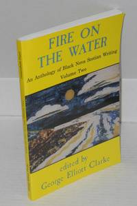 image of Fire on the water; an anthology of black Nova Scotian writing, volume 2, writers of the renaissance
