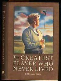 THE GREATEST PLAYER WHO NEVER LIVED : A GOLF STORY