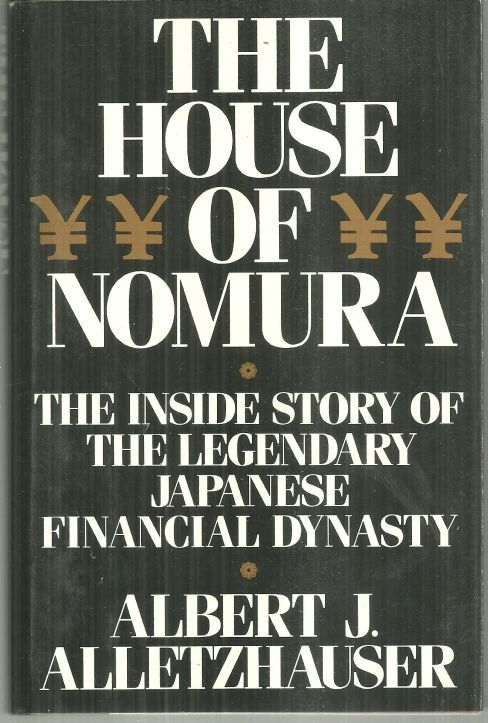 HOUSE OF NOMURA The Inside Story of the Legendary Japanese Financial Dynasty, Alletzhauser, Albert