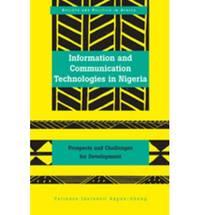 Information and Communication Technologies in Nigeria: Prospects and Challenges for Development (Society & Politics in Africa)