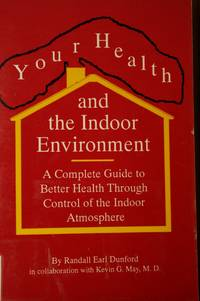 Your Health and the Indoor Environment A Complete Guide to Better Health  through Control of the...