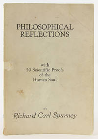 Philosophical reflections: With 50 scientific proofs of the human soul by  Richard Carl Spurney - Paperback - First Edition - 1968 - from Flamingo Books and Biblio.com