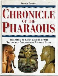 Chronicle of the Pharaohs: The Reign By Reign Record of the Rulers and Dynasties of Ancient Egypt