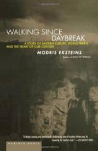 Walking Since Daybreak : A Story of Eastern Europe, World War II, and the Heart of Our Century