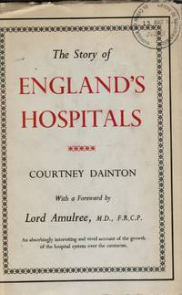 The Story of Englands Hospitals- Foreword by Lord Amulree
