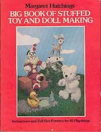 Big Book of Stuffed Toy and Doll Making : Instructions and Full-Size Patterns for 45 Playthings