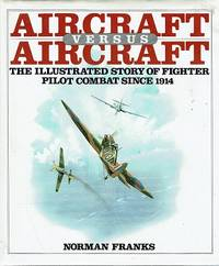 Aircraft Versus Aircraft: The Illustrated Story Of Fighter Pilot Combat Since 1914 by Franks Norman - First Edition - 1986 - from Marlowes Books and Biblio.com