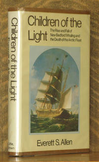 CHILDREN OF THE LIGHT, THE RISE AND FALL OF NEW BEDFOR WHALING...