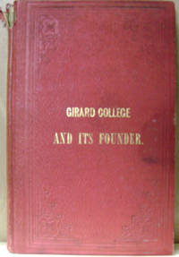 The Girard College and its Founder:  Containing the Biography of Mr. Girard