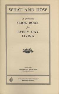 What and how: a practical cook book for every day living. [By] Mrs. Walter D. Bush
