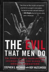 image of The Evil That Men Do: FBI Profiler Roy Hazelwood's Journey Into the Minds of Sexual Predators