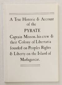 image of A true historie & account of the pyrate Captain Misson, his crew & their colony of Libertatia founded on peoples rights & liberty on the island of Madagascar. [Interior title: The story of Misson and Libertatia]
