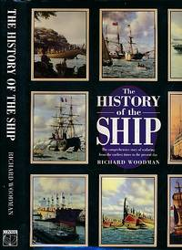 The History of the Ship. The Comprehensive Story of Seafaring from the Earliest Times to the Present Day