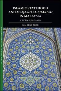Islamic Statehood and Maqasid al-Shariah in Malaysia: A Zero-Sum Game?